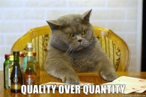 What a cat playing poker has to do with Quality over Quantity is beyond me... but it did make me chuckle!!
